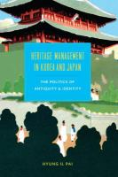 Heritage management in Korea and Japan : the politics of antiquity and identity