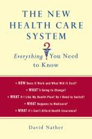 The New Health Care System : Everything You Need to Know