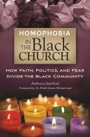 Homophobia in the Black church : how faith, politics, and fear divide the Black community