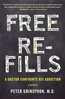 Free Refills : A Doctor Confronts His Addiction