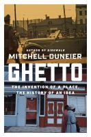 Ghetto : the invention of a place, the history of an idea / Mitchell Duneier