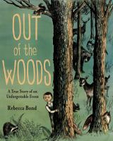 Out of the Woods : A True Story of an Unforgettable Event