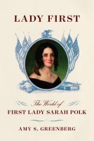 Lady First: The World of First Lady Sarah Polk