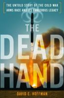 Dead Hand: The Untold Story of the Cold War Arms Race and Its Dangerous Legacy