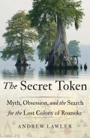 Secret Token:  Myth, Obsession, and the Search for the Lost Colony of Roanoke