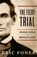 The Fiery Trial: Abraham Lincoln and American Slavery