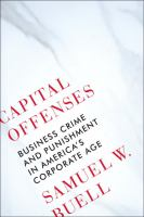 Capital Offenses : Business Crime and Punishment in Americas Corporate Age