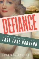 Defiance : The Extraordinary Life of Lady Anne Barnard