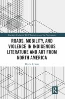 Roads, mobility, and violence in indigenous literature and art from North America