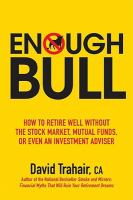 Enough bull : how to retire well without the stock market, mutual funds or even an investment advisor