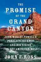 Promise of the Grand Canyon:  John Wesley Powell and his Vision for the American West