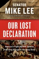 Our Lost Declaration : America's Fight Against Tyranny from King George to the Deep State