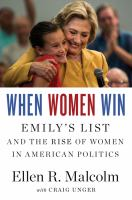 When Women Win : Emily's List and the Rise of Women in American Politics