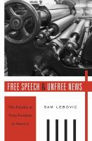 Free speech and unfree news : the paradox of press freedom in America