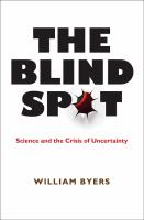 The blind spot : science and the crisis of uncertainty