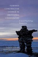 Towards constructive change in Aboriginal communities : a social psychology perspective