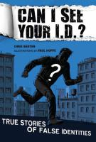 Can I See Your I. D.?: True Stories of False Identities