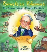 Timeless Thomas : How Thomas Edison Changed Our Lives