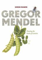 Gregor Mendel: Planting the Seeds of Genetics