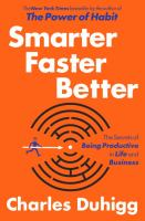 Smarter Faster Better : The Secrets of Being Productive in Life and Business