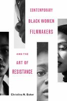 CONTEMPORARY BLACK WOMEN FILMMAKERS AND THE ART OF RESISTANCE