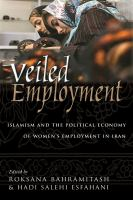 Veiled employment : Islamism and the political economy of women's employment in Iran
