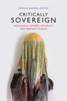 Critically sovereign : indigenous gender, sexuality, and feminist studies