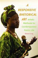 A responsive rhetorical art : artistic methods for contemporary public life