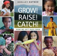 Grow! Raise! Catch!:  How We Get Our Food