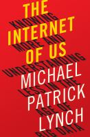 The Internet of Us : Knowing More and Understanding Less in the Age of Big Data