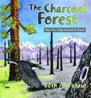 The Charcoal Forest : How Fire Helps Animals and Plants