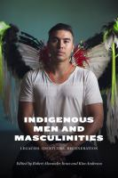 Indigenous men and masculinities : legacies, identities, regeneration