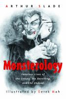 Monsterology: the Fabulous Lives of the Creepy, the Revolting, and the Undead