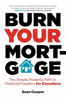 Burn your mortgage : the simple, powerful path to financial freedom for Canadians