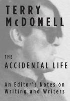 The Accidental Life : An Editor's Notes on Writing and Writers