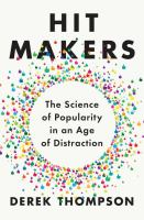 Hit Makers : The Science of Popularity in an Age of Distraction