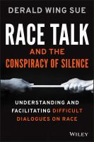 Race talk and the conspiracy of silence : understanding and facilitating difficult dialogues on race