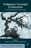 Indigenous concepts of education : toward elevating humanity for all learners / edited by Berte van