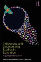Indigenous and decolonizing studies in education : mapping the long view