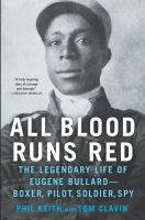 All blood runs red : the legendary life of Eugene Bullard-- boxer, pilot, soldier, spy