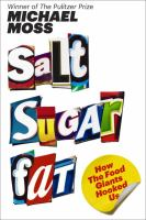 Salt, Sugar, Fat : How the Food Giants Hooked Us