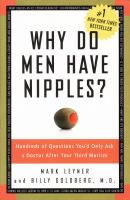 Why Do Men Have Nipples?: Hundreds of Questions You`d Only Ask a Doctor after Your Third Martini