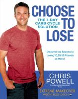 Choose to Lose : The 7-Day Carb Cycle Solution