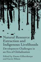 Natural resource extraction and indigenous livelihoods : development challenges in an era of globalisation