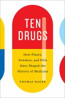 Ten Drugs : How Plants, Powders, and Pills Have Shaped the History of Medicine