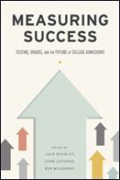 Measuring success : testing, grades, and the future of college admissions