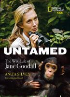 Untamed : the wild life of Jane Goodall / Anita Silvey ; foreword by Jane Goodall.
