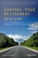 Control Your Retirement Destiny : Achieving Financial Security Before the Big Transition