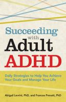 Succeeding with Adult ADHD : Daily Strategies to Help You Achieve Your Goals and Manage Your Life
