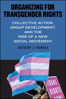 Organizing for transgender rights : collective action, group development, and the rise of a new social movement